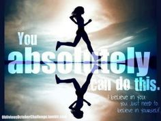 I believe in you. I only have doubts in myself...