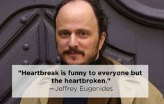 Jeffrey Eugenides | 15 Profound Quotes About Heartbreak From Famous Authors