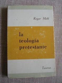 La teología protestante / Roger Mehl ; version española de Teresa Rubio de M. Retortillo Publicación Madrid : Taurus, D.L. 1969