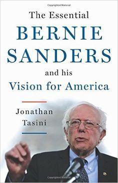 The Essential Bernie Sanders and His Vision for America: Jonathan Tasini: 9781603586672: Amazon.com: Books