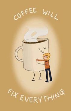 Coffee Always fixes everything