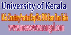 University of Kerala M.Sc Chemistry Practical Sep/Oct 2016 Exam Time Table     University of Kerala M.Sc Chemistry Practical Sep/Oct 2016 ...