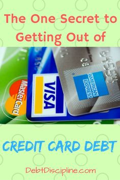 The One Secret to Getting Out of Credit Card Debt - Debt Discipline - Follow this one tip to get rid of your credit card debt. via /debtdiscipline/