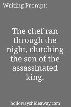 Writing Prompt-The chef ran through the night clutching the son of the assassinated king-July 2016-Fantasy Prompts