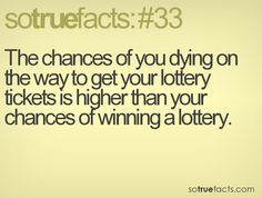 That reminds me, I have to remember to buy a lottery ticket today.