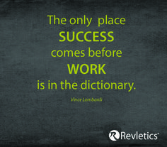 """The only place SUCCESS comes before WORK is in the dictionary."" -Vince Lombardi"