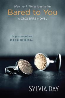 Bared to You: A Crossfire Novel By Sylvia Day - It was so good. I could not put it down.  I liked it better than 50 Shades of Grey. This is the first one of the series...