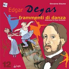 DEGAS. Frammenti di danza. Di Giovanna Giaume. Illustrazioni di Paolo Marabotto. Libro con attività. Dai 7 anni.