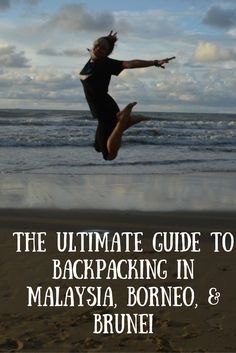 The Ultimate Guide to Backpacking in #Malaysia, #Borneo, & #Brunei