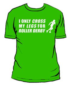 I only cross my legs for roller derby. Hahahaha.