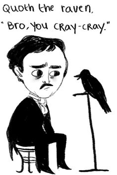 """Going to try teaching """"The Raven"""" this year as a part of a Poe unit; this would be funny to put up :)"""