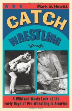 Catch Wrestling: A Wild and Wooly Look at the Early Days of Pro Wrestling in America by Mark S. Hewitt, http://www.amazon.com/dp/B005LLPMAQ/ref=cm_sw_r_pi_dp_DKaNsb1NSJQK6