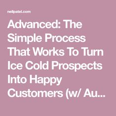 Advanced: The Simple Process That Works To Turn Ice Cold Prospects Into Happy Customers (w/ Automated Conversion Funnels & Sequences).