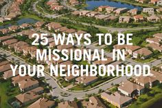 This is an amazing list for living in any neighborhood. Very practical. 25WaysToBeMissionalNeighborhood