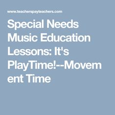 Special Needs Music Education Lessons: It's PlayTime!--Movement Time