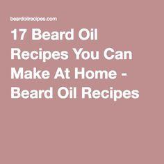 17 Beard Oil Recipes You Can Make At Home - Beard Oil Recipes