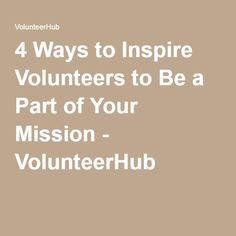 4 Ways to Inspire Volunteers to Be a Part of Your Mission - VolunteerHub