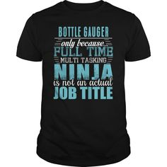 BOTTLE GAUGER Only Because Full Time Multi Tasking Ninja Is Not An Actual Job Title T-Shirts, Hoodies. Get It Now ==► https://www.sunfrog.com/LifeStyle/BOTTLE-GAUGER-Ninja-T-Shirt-Black-Guys.html?id=41382
