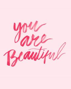 You are beautiful. You are the most beautiful person in the world, I may forget to tell you, but i always think you are and always have. Words Quotes, Me Quotes, Motivational Quotes, Inspirational Quotes, Sayings, You Are Quotes, Pink Quotes, Story Quotes, Pretty Words
