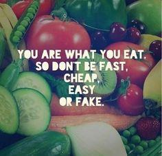 """""""Tu es ce que tu manges... Ne sois pas rapide, cheap, facile ou fausse"""""""