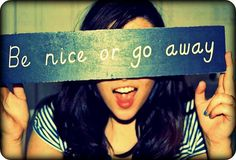 be nice or go away/ be nice or leave - print on buttons or have as prop in photobooth
