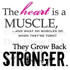 The heart is a muscle, and what do muscles do when they're torn?  They grow back stronger.