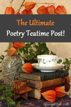 The Ultimate Poetry Teatime Post! A kettleful of helpful advice for both newbies and seasoned Brave Writers.