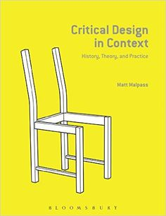 Critical Design in Context: History, Theory, and Practices: Amazon.co.uk: Matt Malpass: 9781472575173: Books