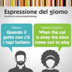 Italian / English idiom: when the cat is away the mice come out to play