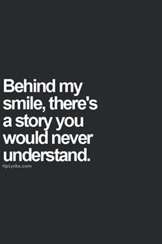 Yup, never know what's behind a smile, happiness, or tears.