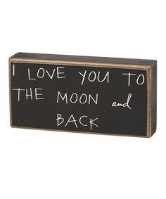 Take a look at this To the Moon and Back Box Sign by Collins on #zulily today! $6.49, regualr 9.00. Great wedding gift! (My mom used to tell us this all the time!)