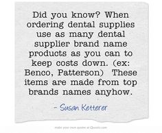 When Ordering Dental Supplies Use As Many Supplier Brand Name Products