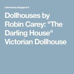 "Dollhouses by Robin Carey: ""The Darling House"" Victorian Dollhouse"