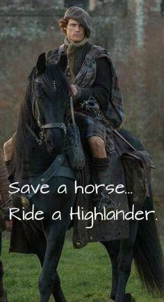 Save a horse, ride a highlander! #Outlander #OutlanderMemes