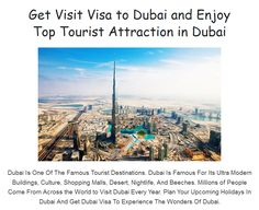 #Dubai Is One Of The Famous #Tourist #Destinations. Dubai Is Famous For Its Ultra Modern Buildings, #Culture, Shopping Malls, Desert, Nightlife, And Beeches. Millions of People Come From Across the World to Visit Dubai Every Year. Plan Your Upcoming #Holidays In Dubai And Get Dubai #Visa To Experience The Wonders Of Dubai.