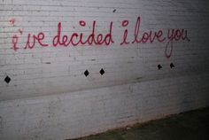 i've decided i love you ...