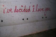 i've decided i love you ...