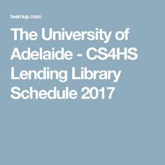 The University of Adelaide - CS4HS Lending Library Schedule 2017