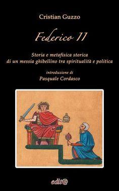 Libreria Medievale: Federico II. Storia e metafisica storica di un messia ghibellino tra spiritualità e politica