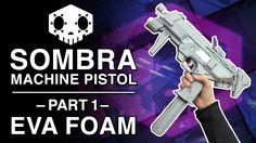 Sombra Gun Replica - Part 1 - Eva Foam Build