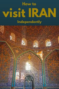 How to visit Iran independently - a complete guide on what to do, where to stay, dress code, safety and more!