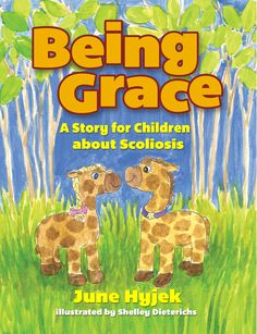 Being Grace: A Story for Children about Scoliosis by June Hyjek (ages 5 to - long-term illness (scoliosis)
