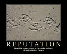 Your reputation is as fragile as writing in the sand...it can be washed away by a single wave.
