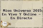 http://tecnoautos.com/wp-content/uploads/imagenes/tendencias/thumbs/miss-universo-2015-en-vivo-y-online-en-directo.jpg Miss Universo 2015 en vivo. Miss Universo 2015 en vivo y online - En Directo, Enlaces, Imágenes, Videos y Tweets - http://tecnoautos.com/actualidad/miss-universo-2015-en-vivo-miss-universo-2015-en-vivo-y-online-en-directo/