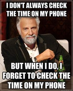 It's the beer that no one ever heard of until you started to check the time on your phone sir. Just sayin'.