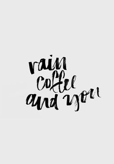 yes! | rain, coffee, and you love quote quote, quotes, type, typography, calligraphy, brush lettering, hand lettering, drawing, style, bold, sweet, script font, hand lettered, minimalist, minimalism, minimal, simplistic, simple, modern, contemporary, classic, classy, chic, girly, fun, clean aesthetic, bright, white, pursue pretty, style, neutral color palette, inspiration, inspirational, diy ideas, fresh,