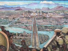 Mural by Diego Rivera showing the pre-columbian Aztec city of Tenochtitlán. In the Palacio Nacional in Mexico City Mexico City as I remember it. Diego Rivera, Aztec City, Capital City, City State, Ancient Aztecs, Ancient Civilizations, Maya, Mexico City, Ancient History