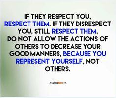 Respect them anyway