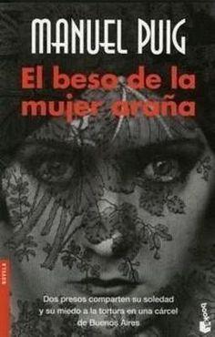 El beso de la mujer araña, de Manuel Puig.  http://www.quelibroleo.com/libros/el-beso-de-la-mujer-arana 12-6-2012