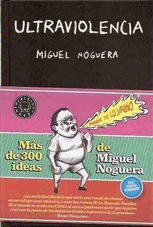 Ultraviolencia (Miguel Noguera). Un genio. Si no te ríes con esto, déjalo estar. En serio.